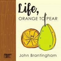 """Life, Orange to Pear"" by John Brantingham"