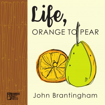 """Life, Orange to Pear"" by John Brantingham"