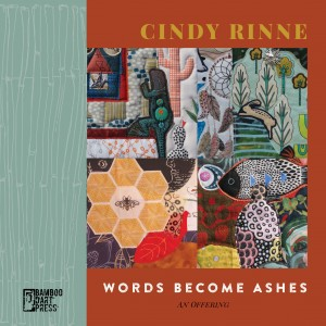"""""""Words Become Ashes — An Offering"""" by Cindy Rinne"""