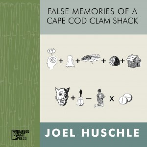 """""""False Memories of a Cape Cod Clam Shack"""" by Joel Huschle"""